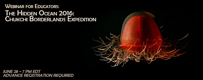 Education Webinar: The Hidden Ocean 2016 - Chukchi Borderlands Expedition: June 28, 7 pm EDT, advance registration required